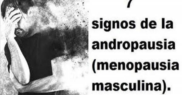La Andropausia, la Menopausia Masculina, 7 Datos que Desconocías de Ella